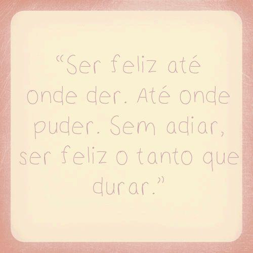 Ser feliz até