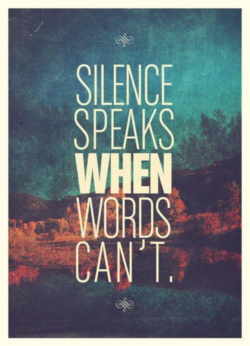 Silence speaks when