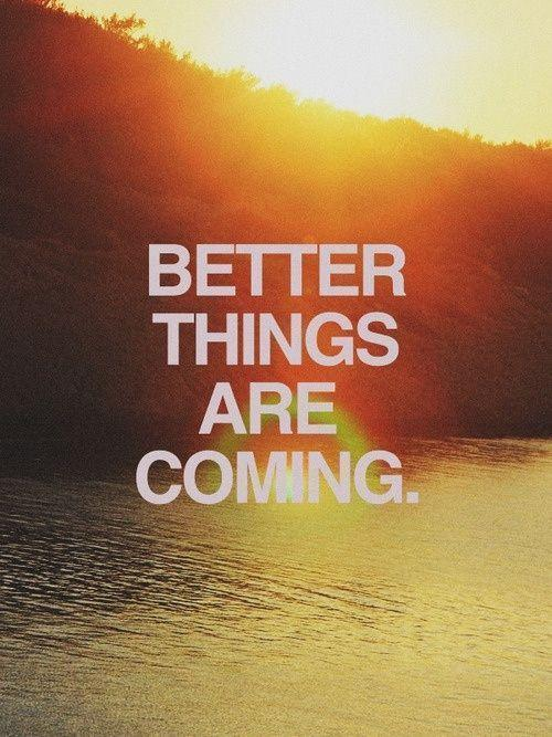 Better things are