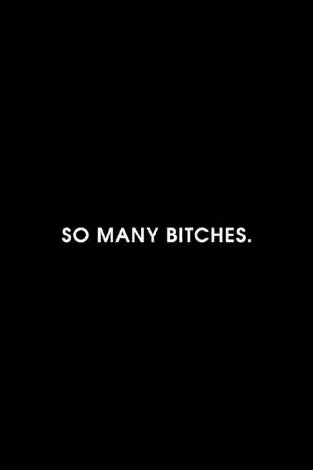 Many bitches