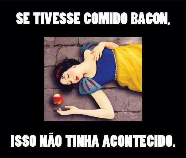 Se tivesse comido bacon