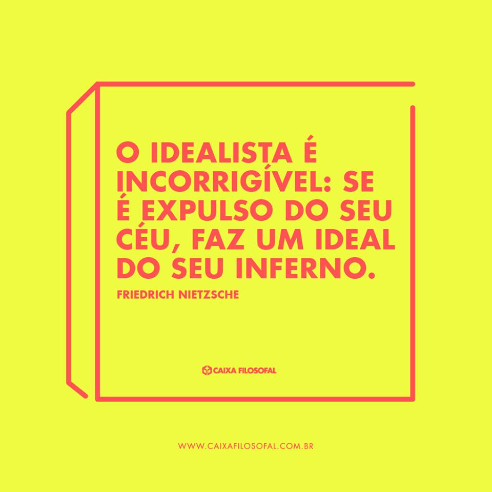 O idealista é incorrigível