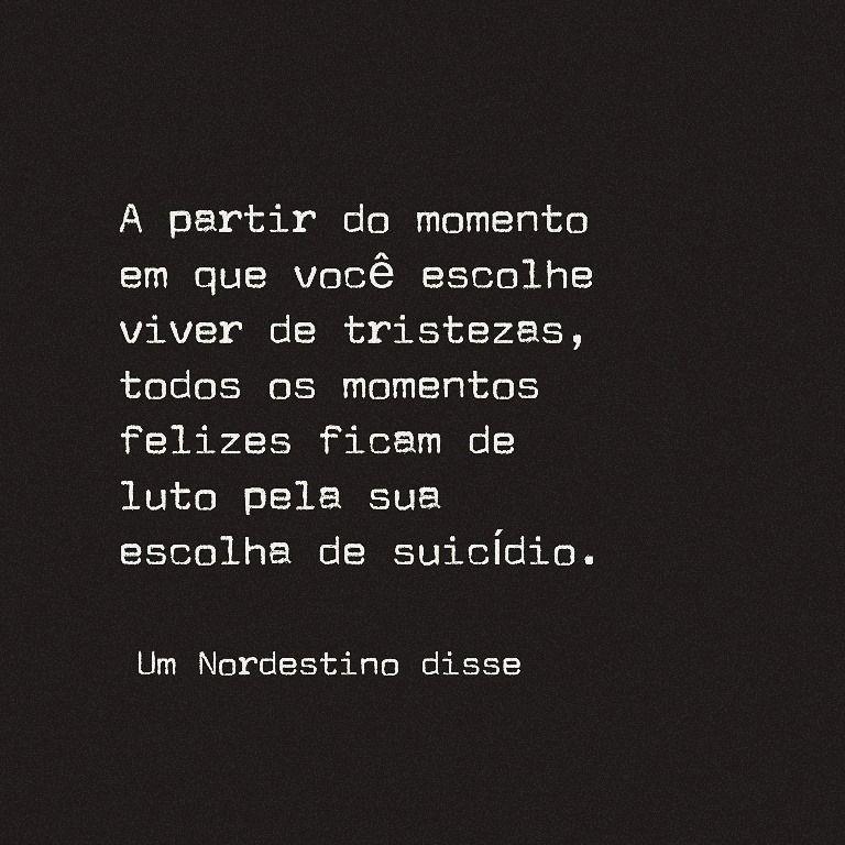 Escolhe viver de tristezas