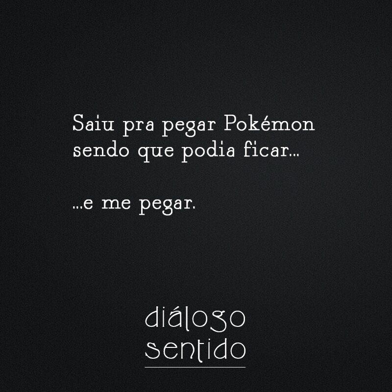 Saiu pra pegar Pokémon