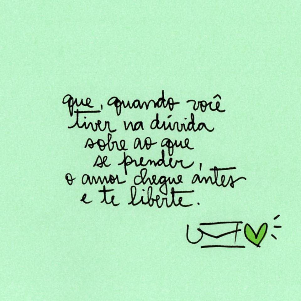 O amor chegue antes e te liberte