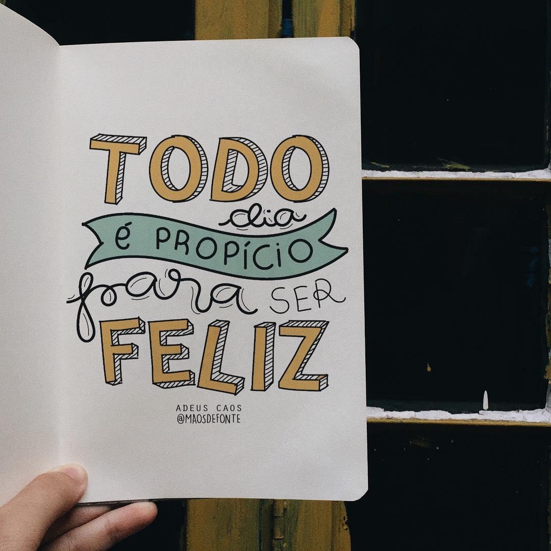 Todo dia é propício para ser feliz